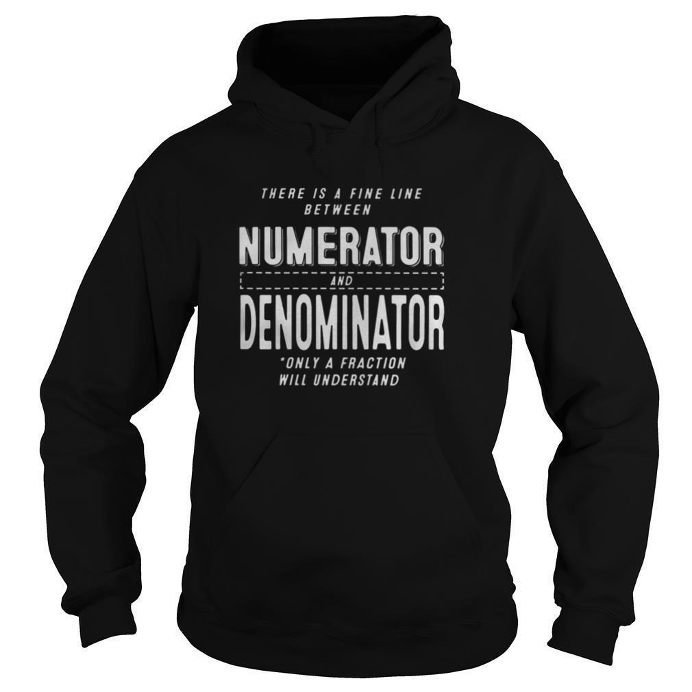 There is a fine line between numerator and denominator only a fraction will understand shirt