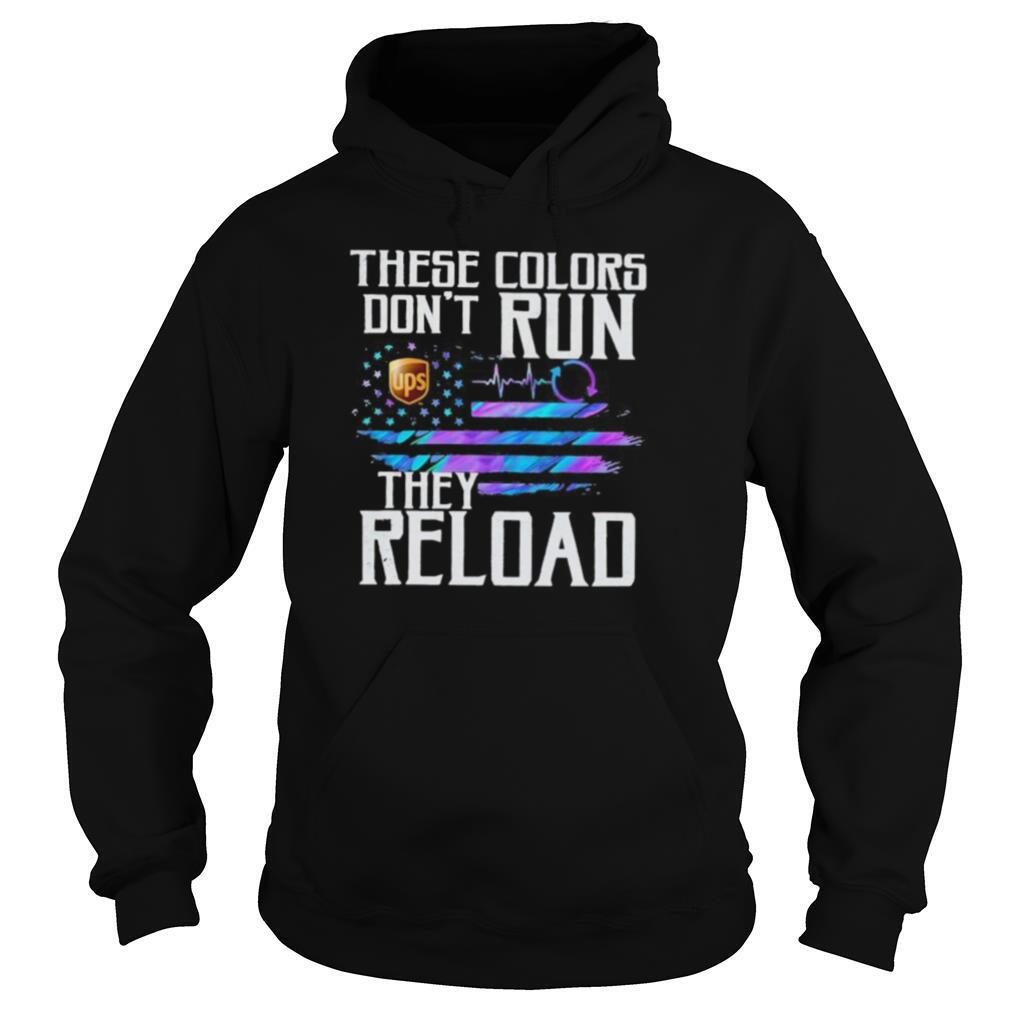 These colors don't run they reload ups logo american flag independence day shirt