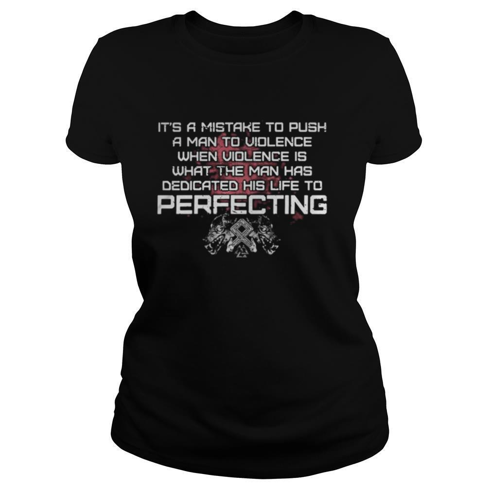 Wolf it's a mistake to push a man to violence when violence is dedicated his life to perfection shirt