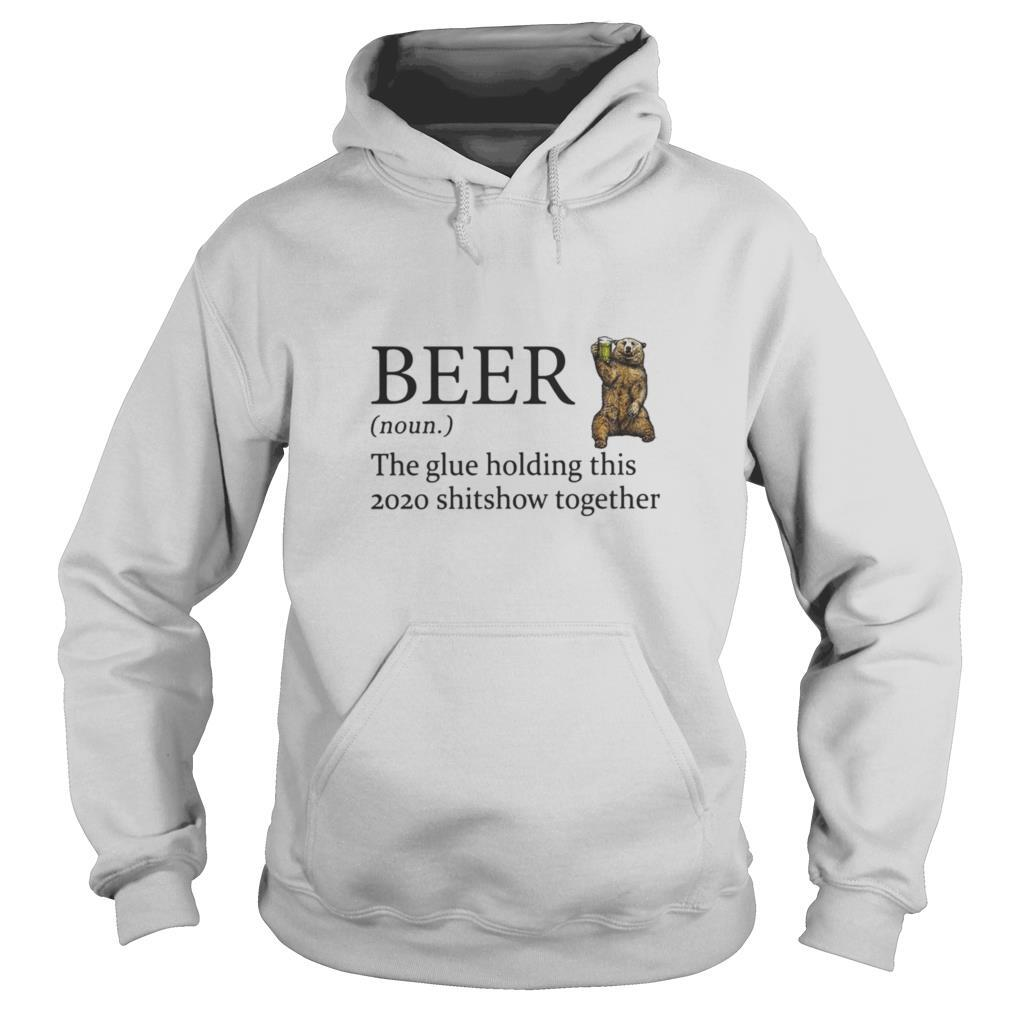 Bear beer noun the glue holding this 2020 shitshow together shirt