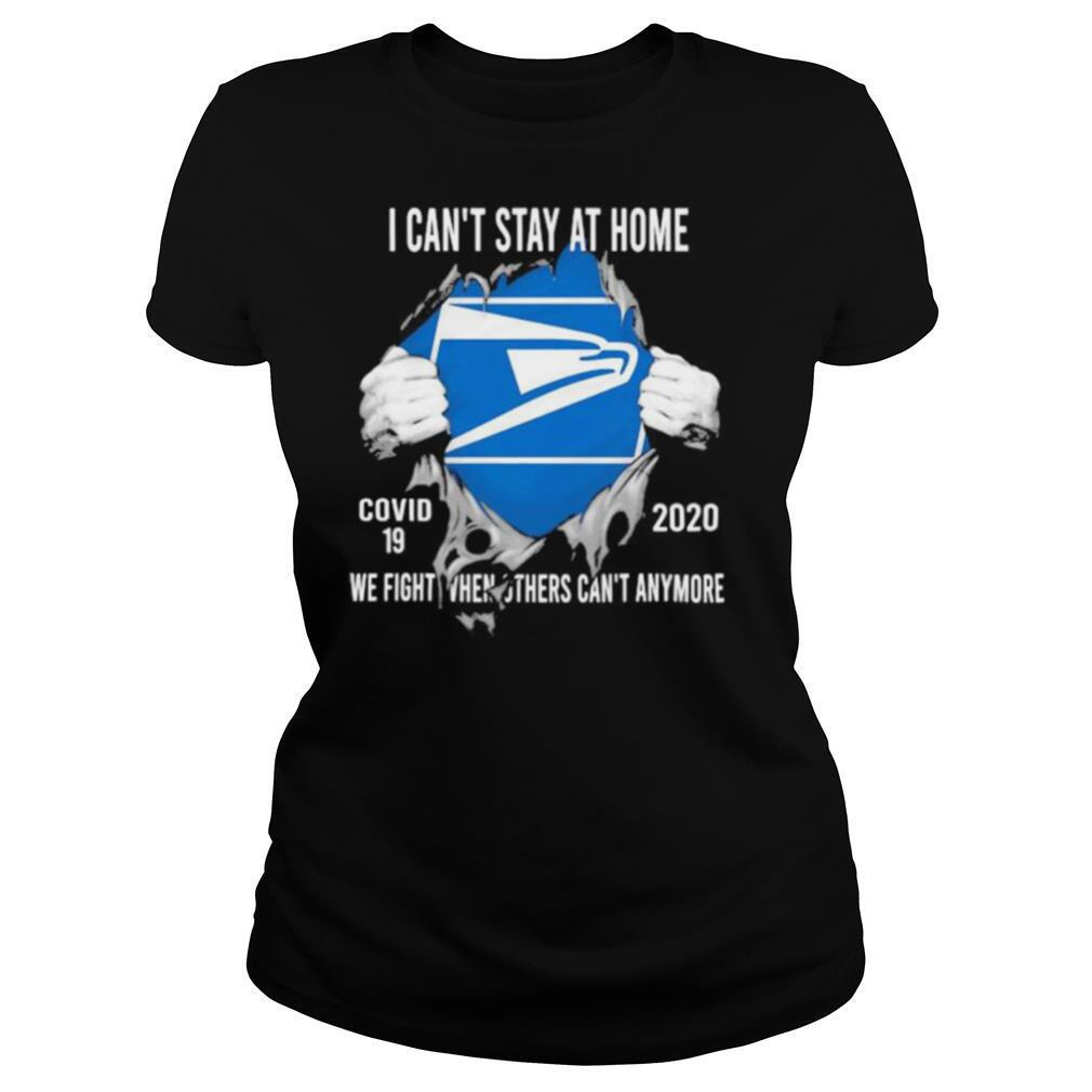Blood insides united states postal service i can't stay at home covid 19 2020 we fight when others can't anymore shirt