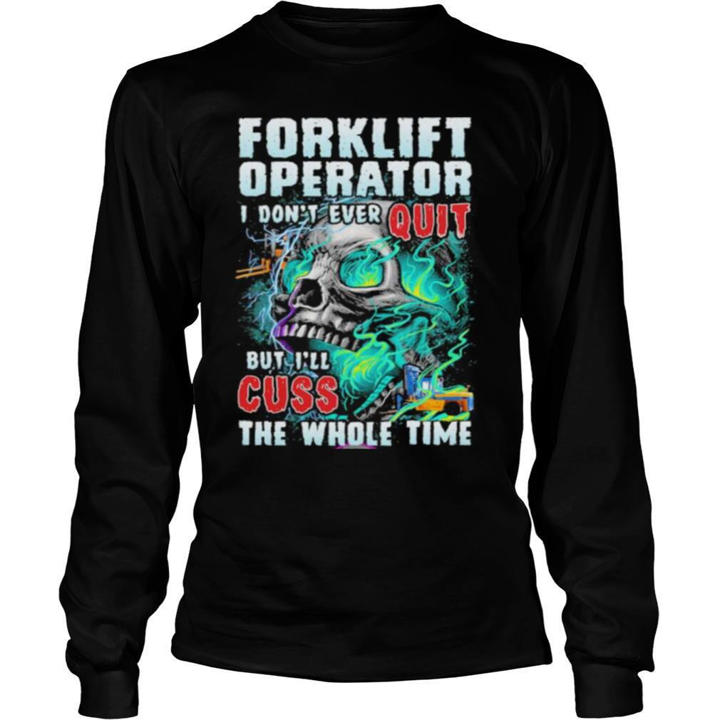 Forklift operator i don't ever quit but i'll cuss the whole time skull shirt