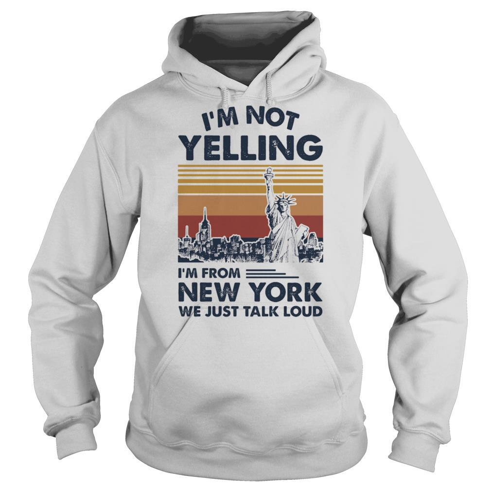 I'm Not Yelling I'm From New York We Just Talk Loud Vintage Retro shirt