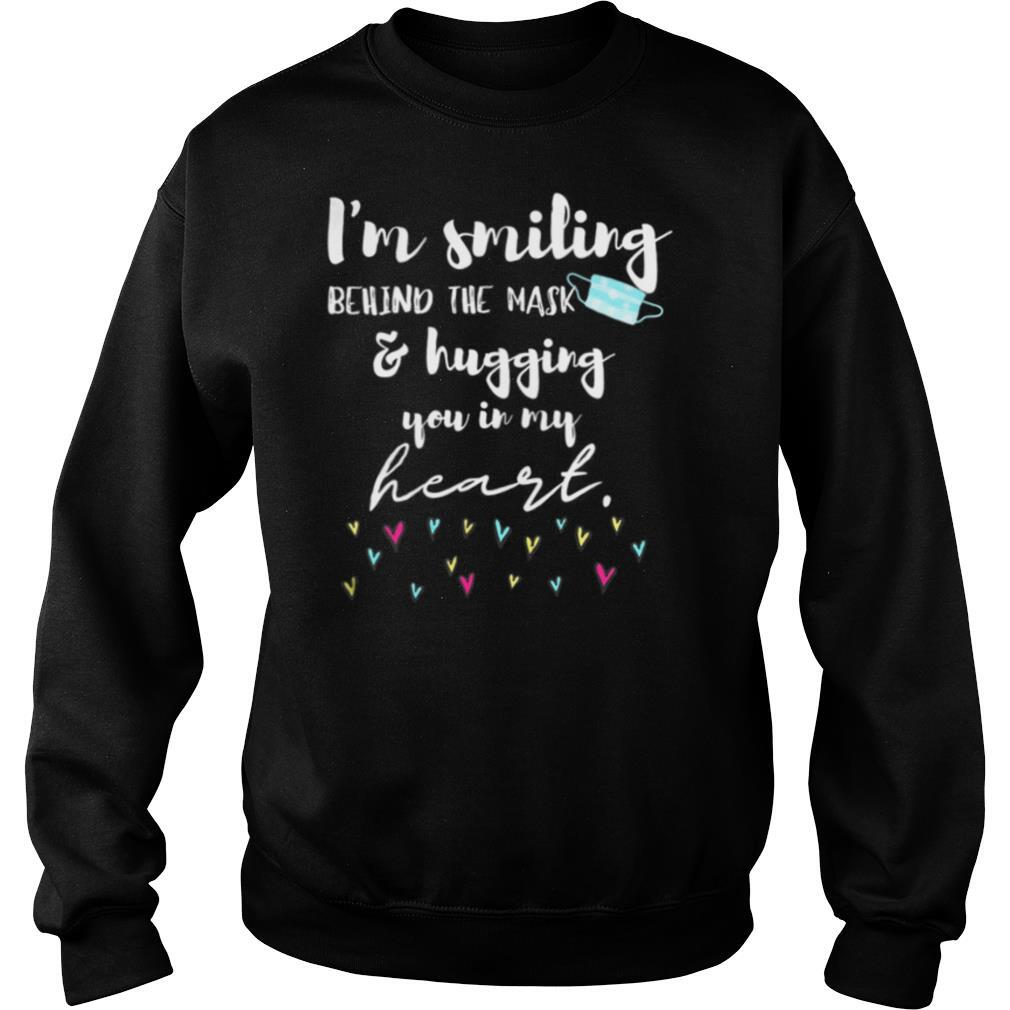 I'm Smiling Behind the Mask and Hugging You in My Heart shirt