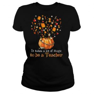 It Takes A Lot Of Magic To Be A Teacher shirt