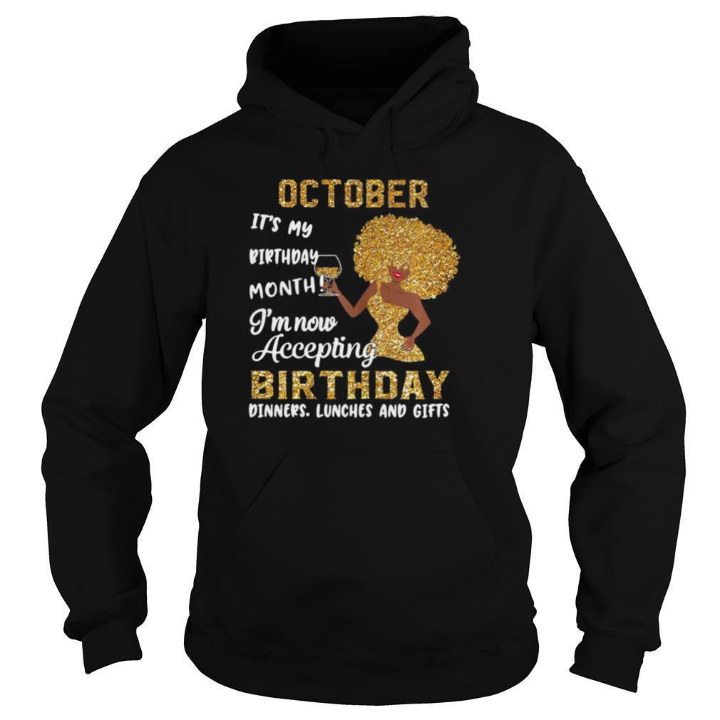 October It's My Birthday Month I'm Now Accepting Birthday Dinners Lunches And Gifts shirt