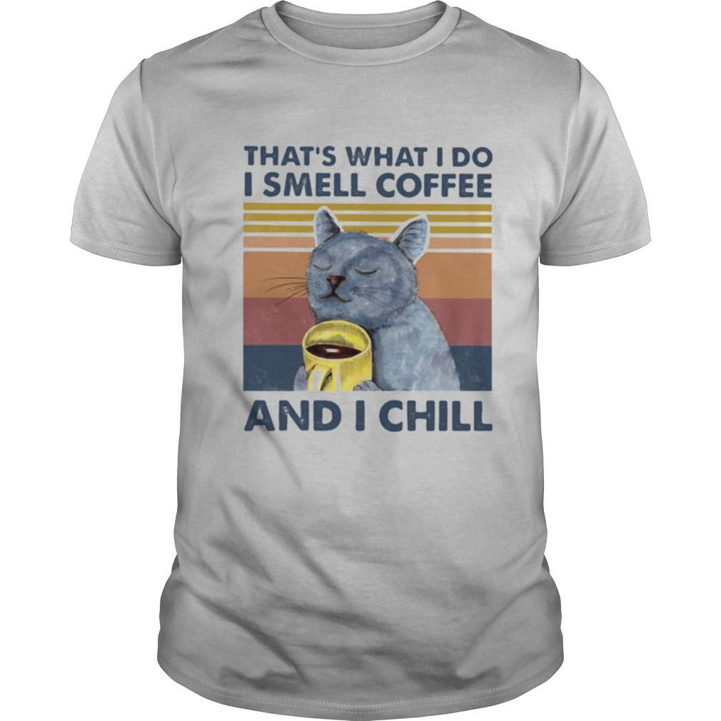 Thats What I Do I Smell Coffee And Chill Cat Vintage Retro shirt