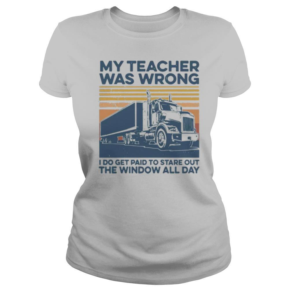 Vintage My Teacher Was Wrong I Do Get Paid To Stare Out The Window All Day shirt
