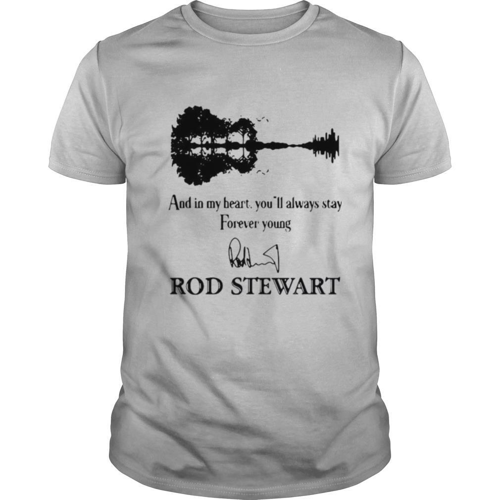 And In My Heart You'll Always Stay Forever Young Rod Stewart shirt