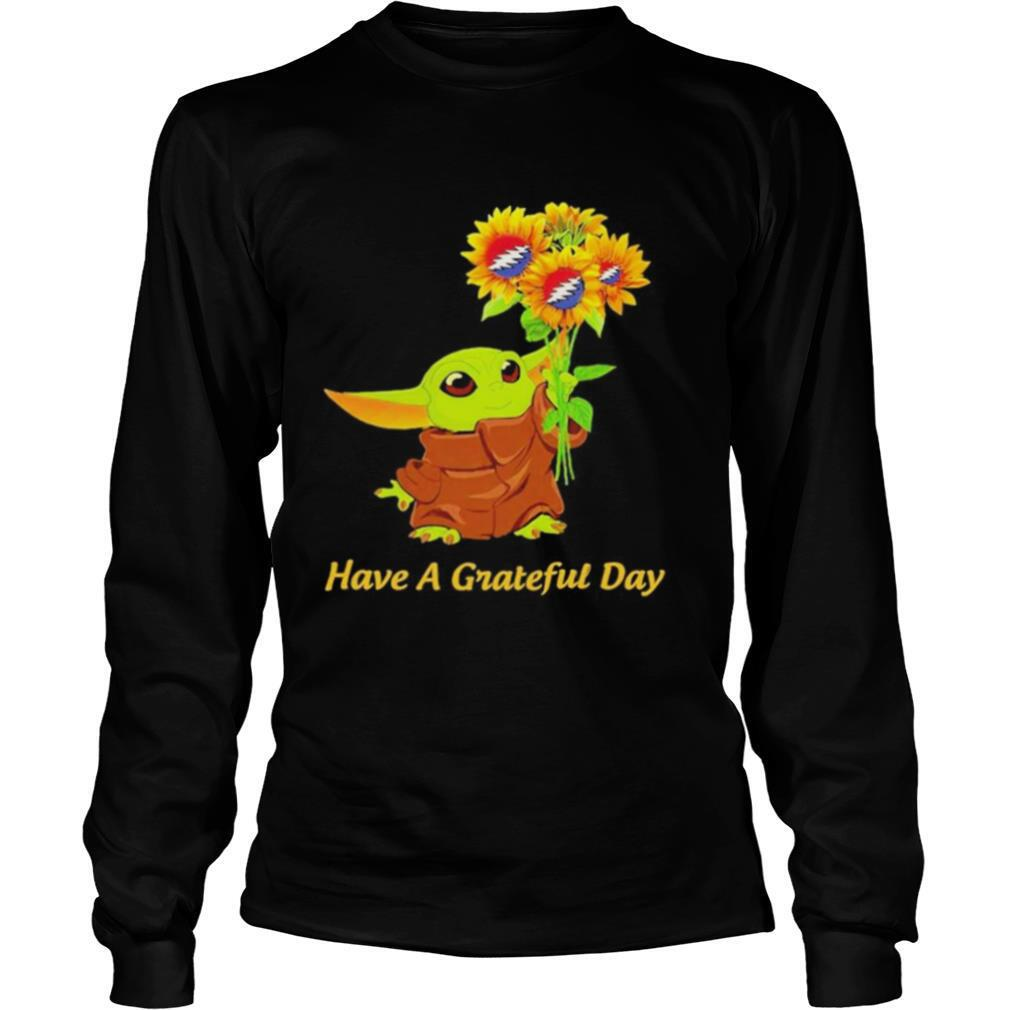 Baby Yoda sunflower have a Grateful Day shirt