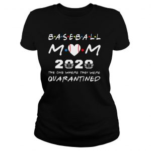 Baseball Mom 2020 The One Where They Were Quarantined Friends shirt