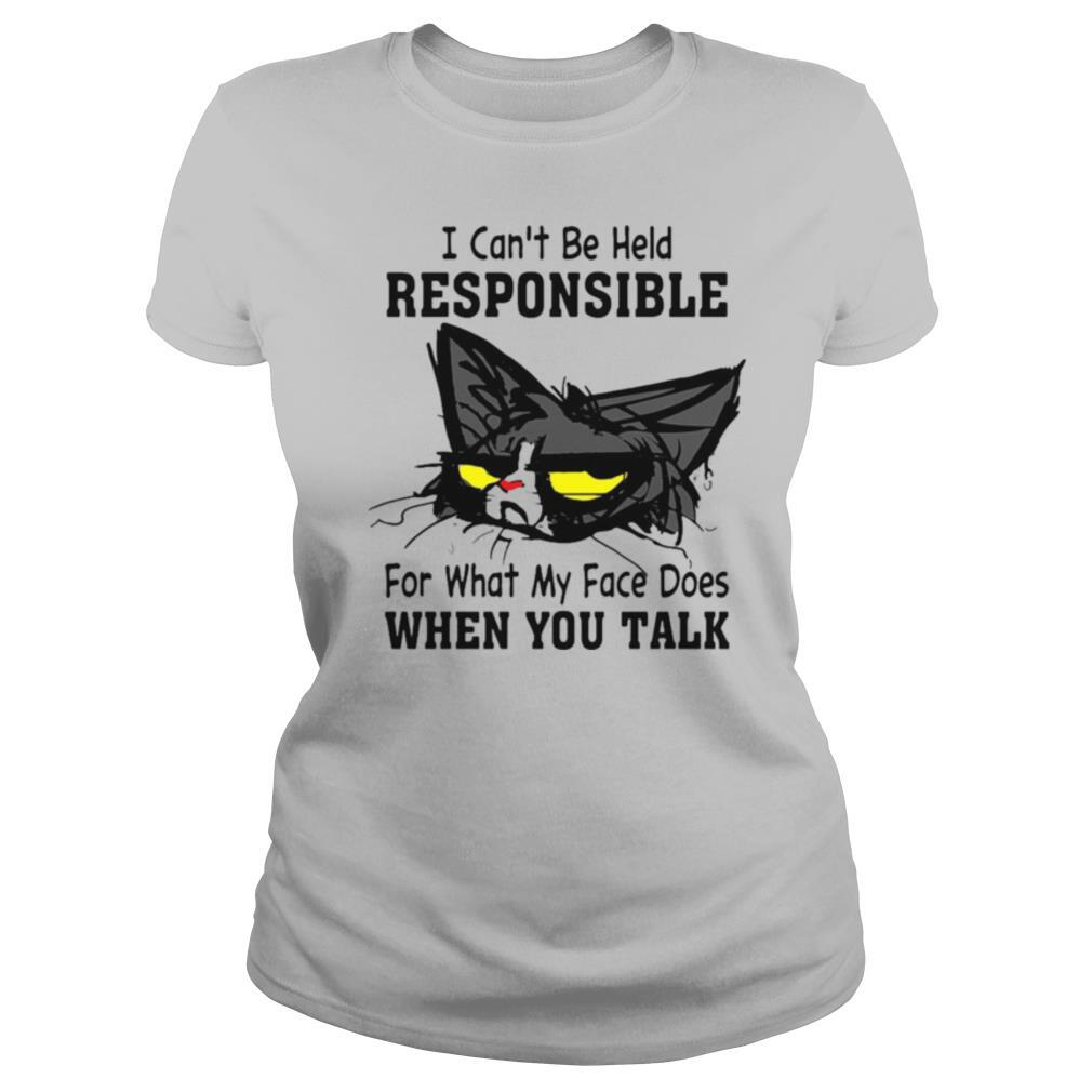 Cat I Can't Be Held Responsible For What My Face Does When You Talk shirt