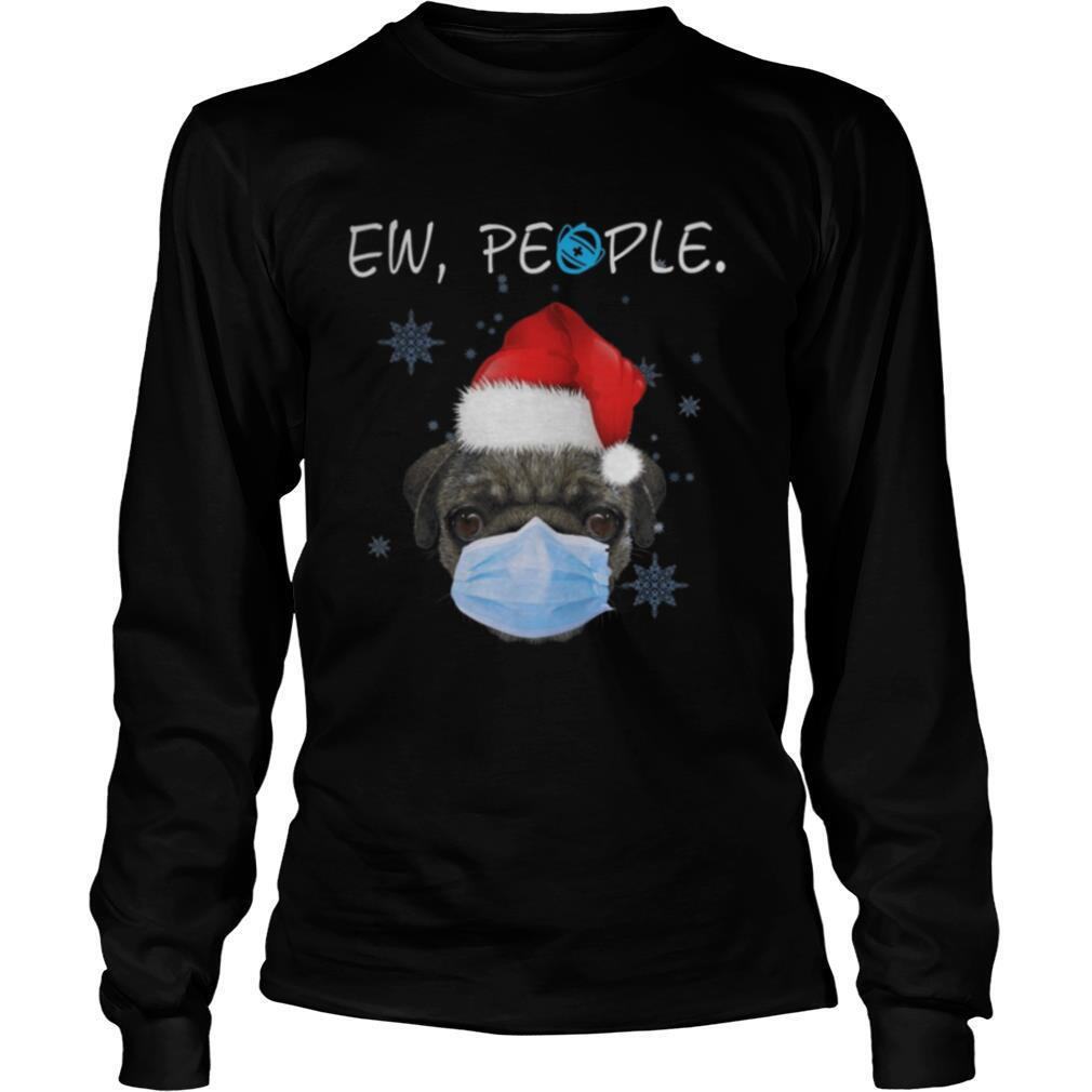 Ew People Pug Dog Wearing A Face Mask In Xmas shirt