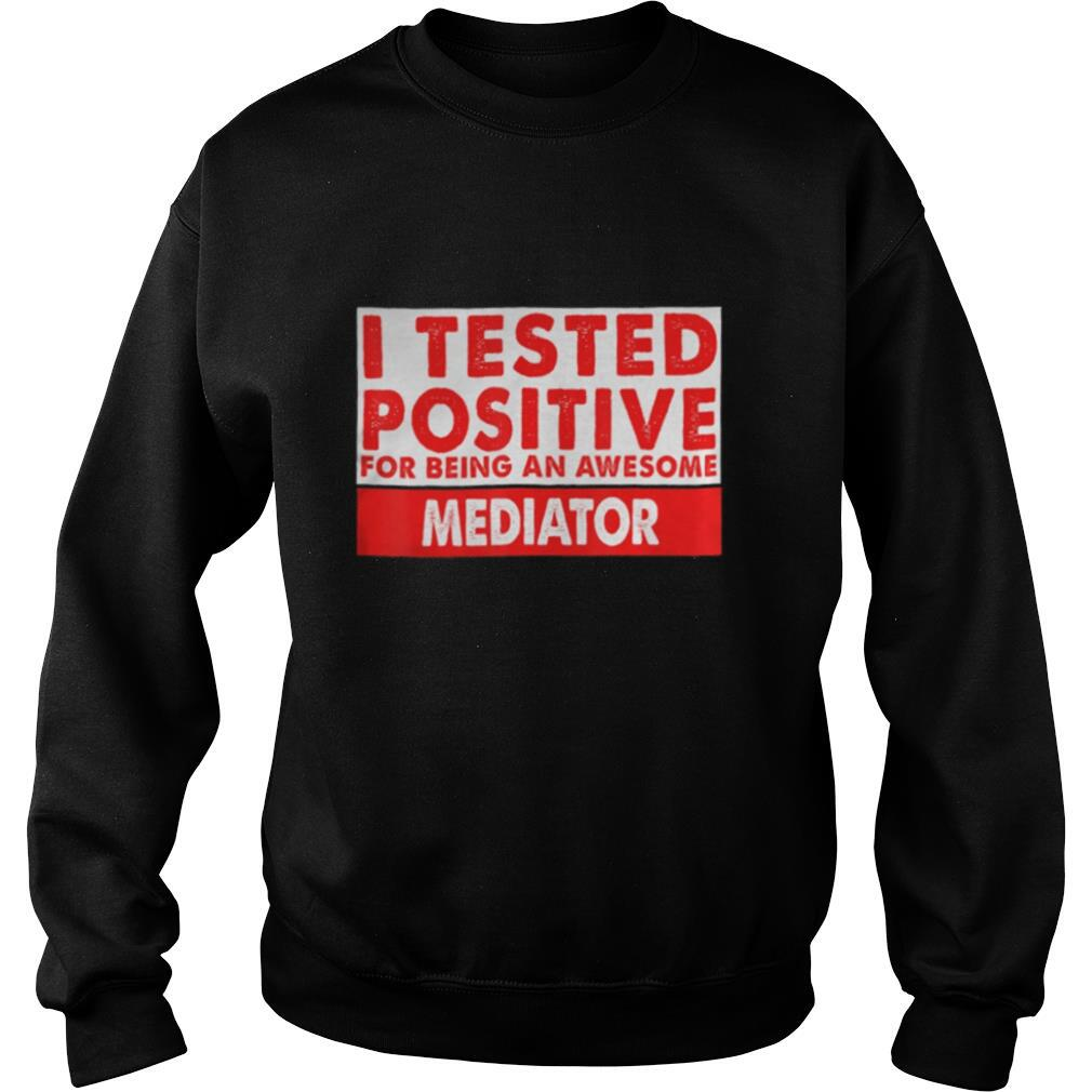 I Tested Positive For Being an Awesome Mediator shirt