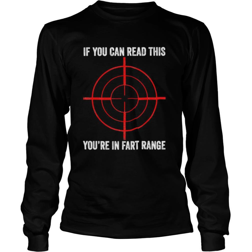 If You Can Read This You're In Fart Range shirt