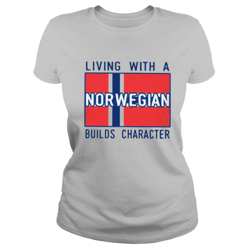 Living With A Norwegian Builds Character shirt
