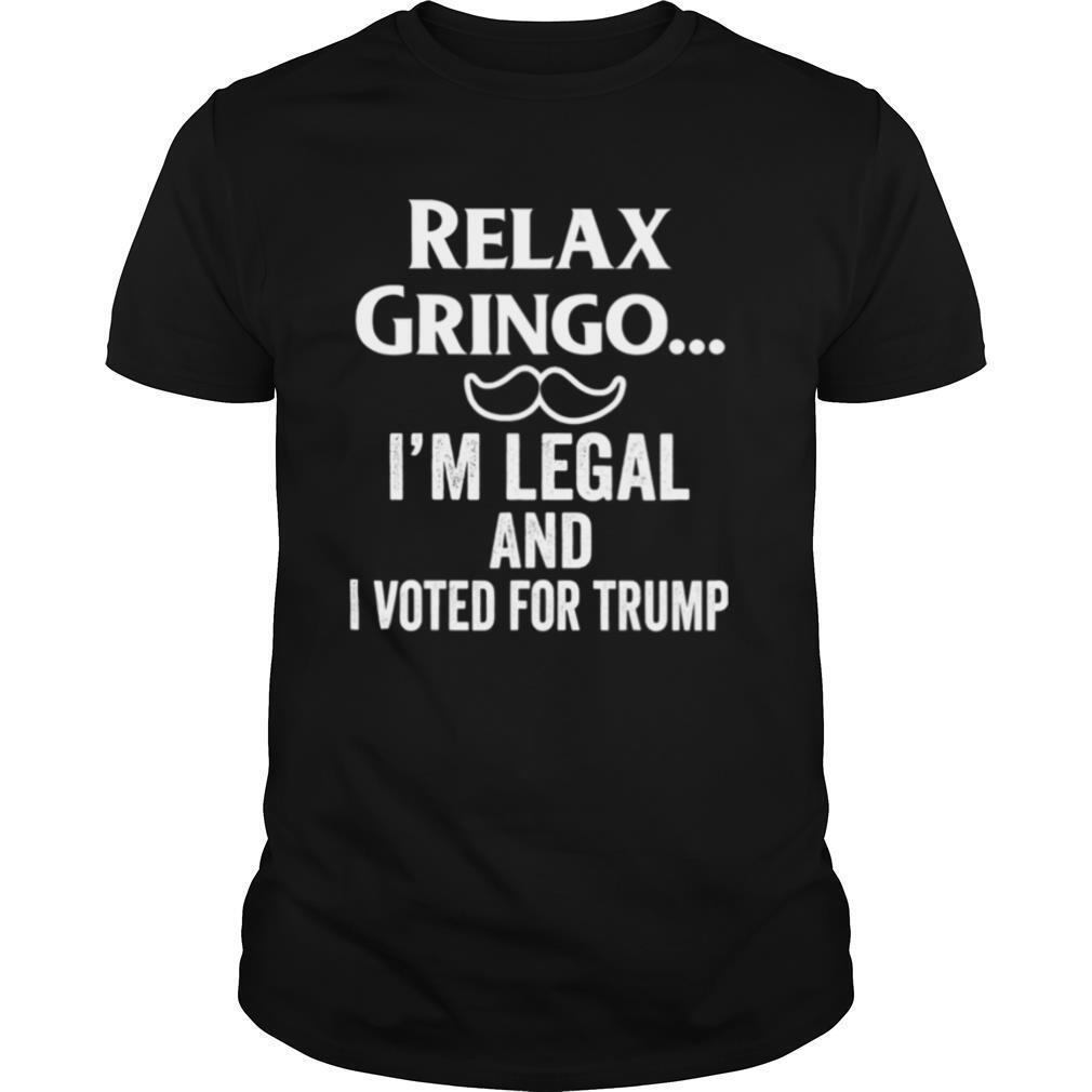 Relax Gringo I'm Legal I Voted for Trump shirt