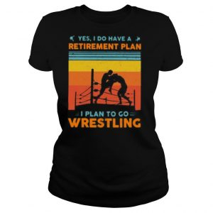 Yes i have a retirement plan i plan to go wrestling vintage shirt