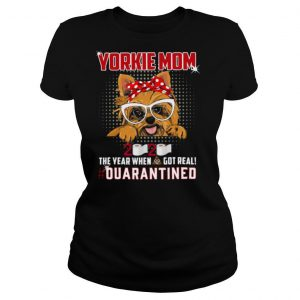 Yorkie Mom 2020 The Year When Got Real Quarantined shirt