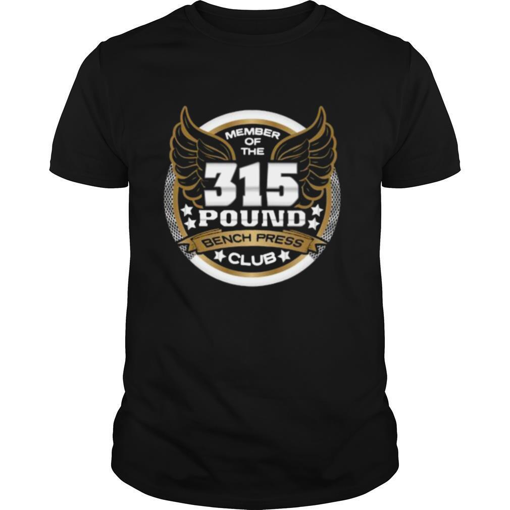 Member Of The 315 Pound Bench Press Club For Powerlifter Weightlifter Gym shirt