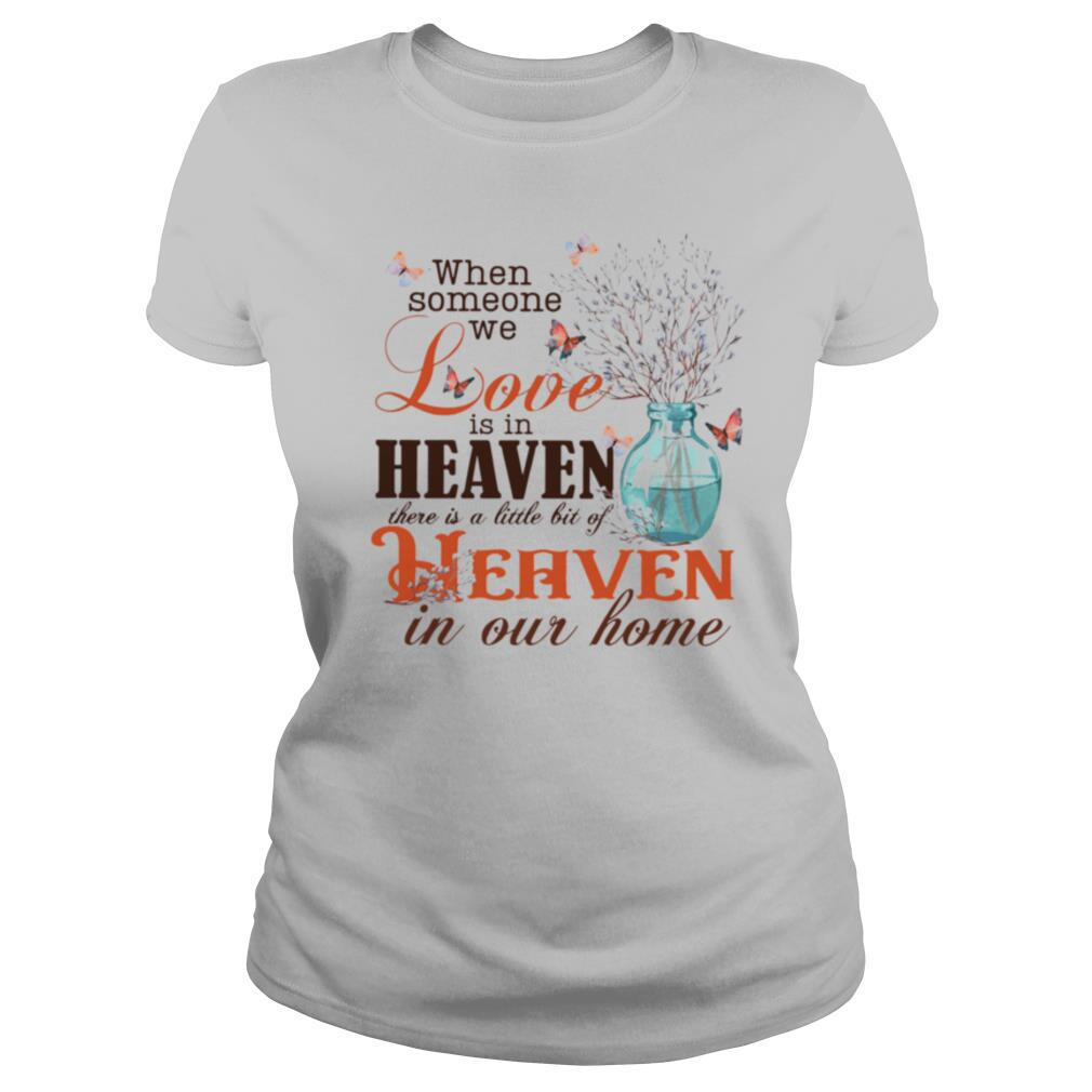 When Someone Love Is In Heaven There Is A Little Bit Of Heaven In Our Home shirt