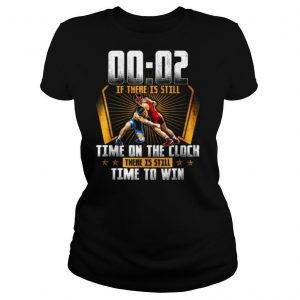 00 02 Of There Is Still Time On The Clock There Is Still Time To Win shirt