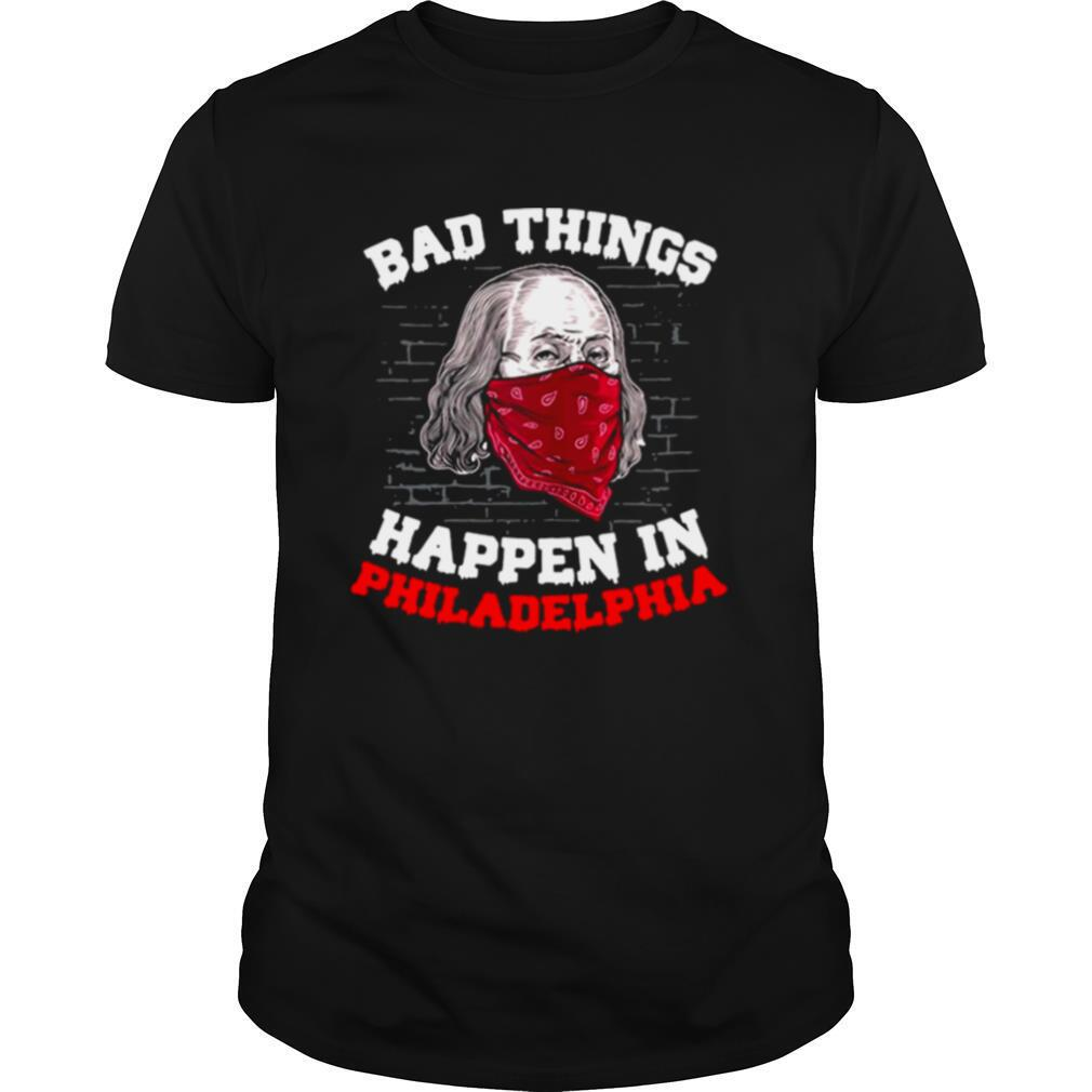Bad Things Happen In Philadelphia Biden Wear A Mask 2020 shirt