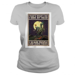 That's what I do I seek my head I scary people and I know things shirt