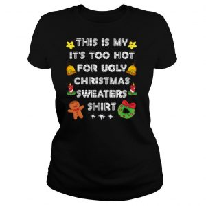 This Is My It's Too Hot For Ugly Christmas Sweaters Xmas shirt