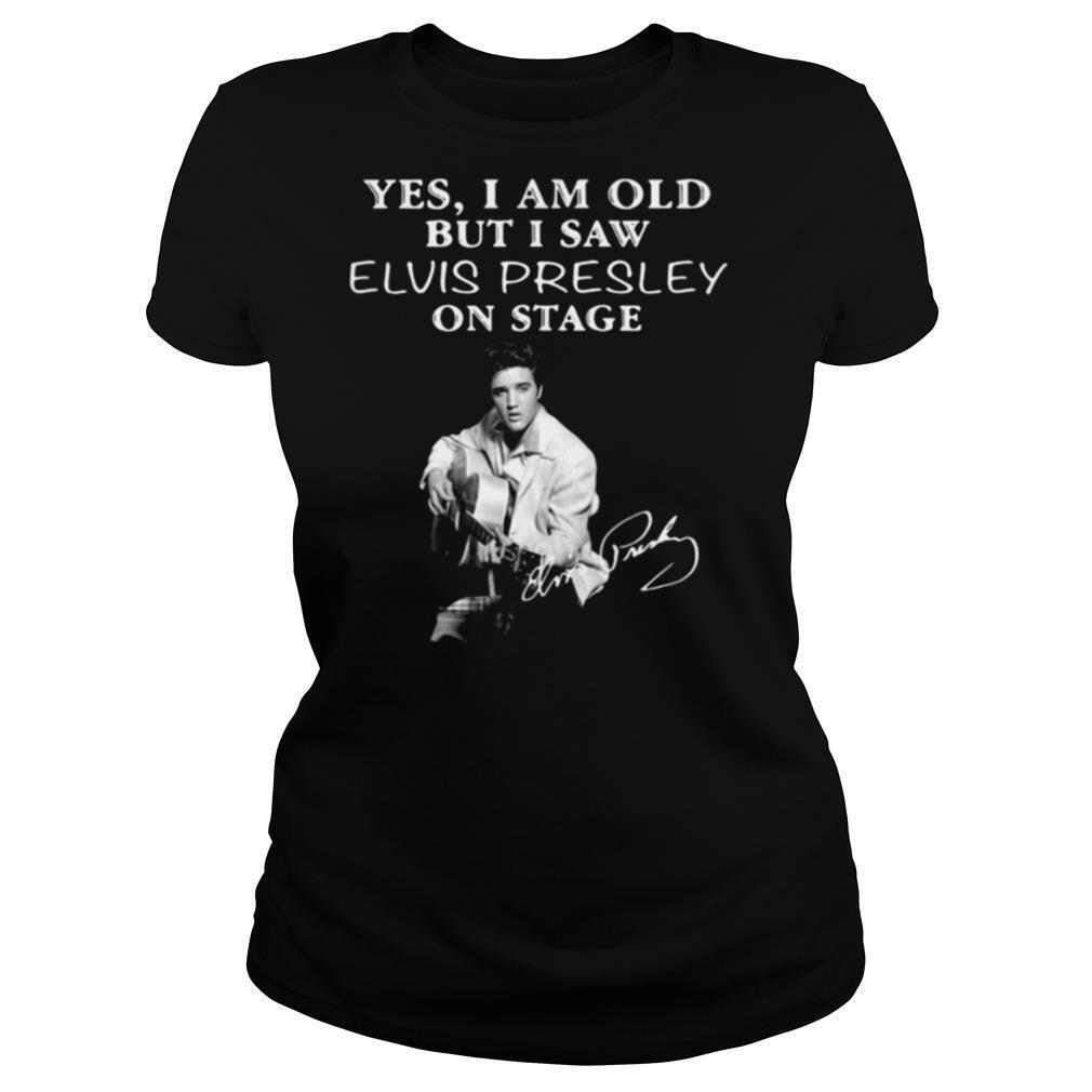 Yes I Am Old But I Saw Elvis Presley On Stage shirt