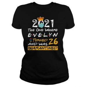 2021 the one where Evelyn Turned and was 26 quarantined shirt