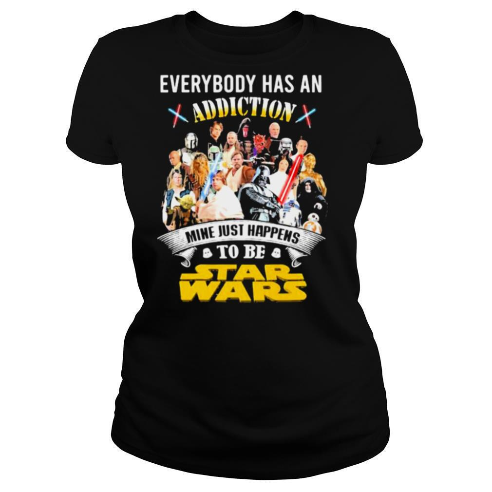 Everybody Has An Addiction Mine Just Happens To Be Star Wars shirt