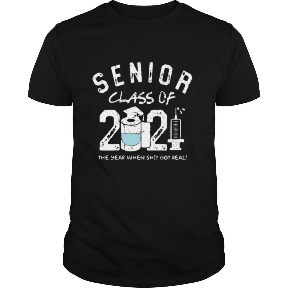 Seniors class of 2021 the the year when shit got real shirt