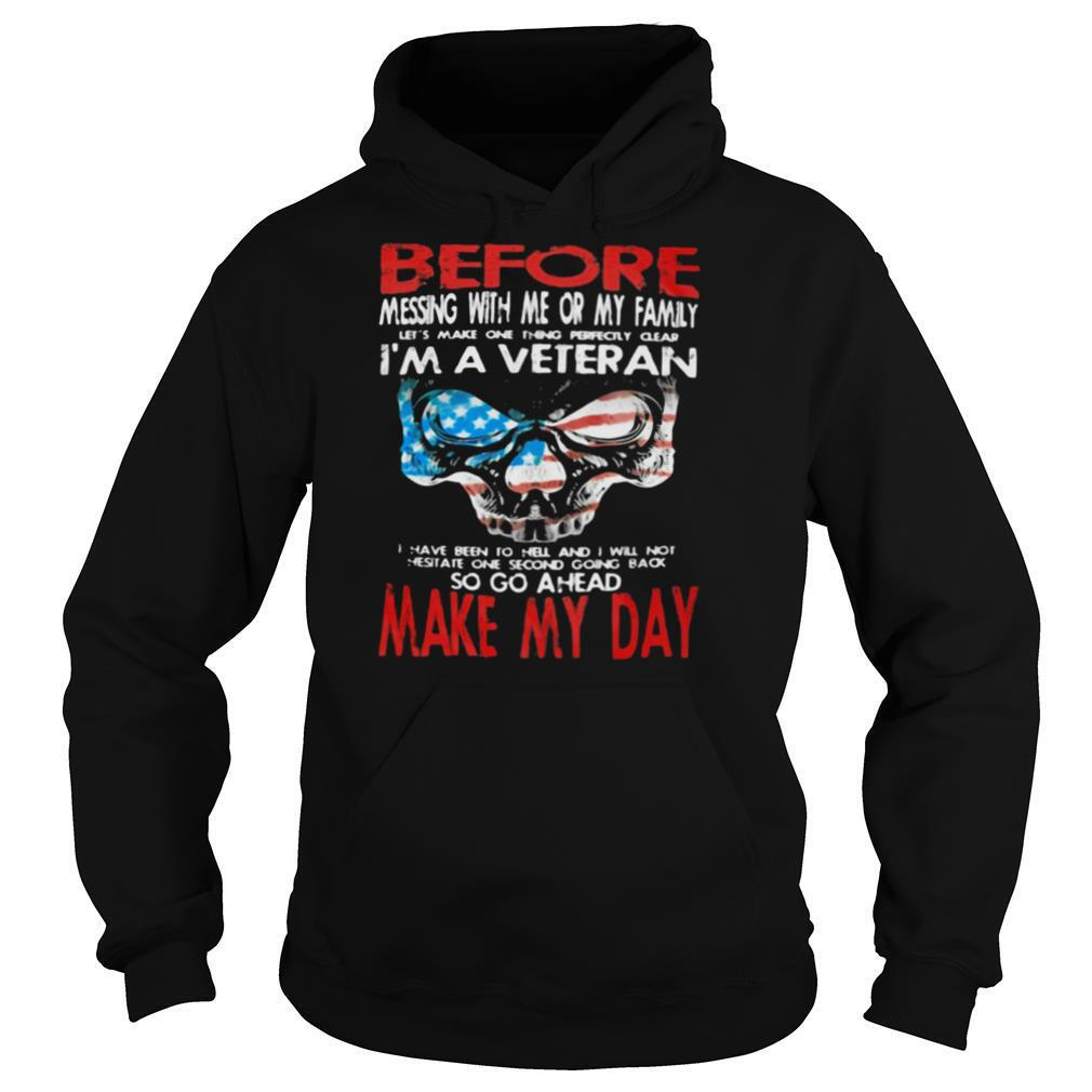 Before Messing With Me Or My Family I'm A Veteran Make My Day Skull American Flag shirt
