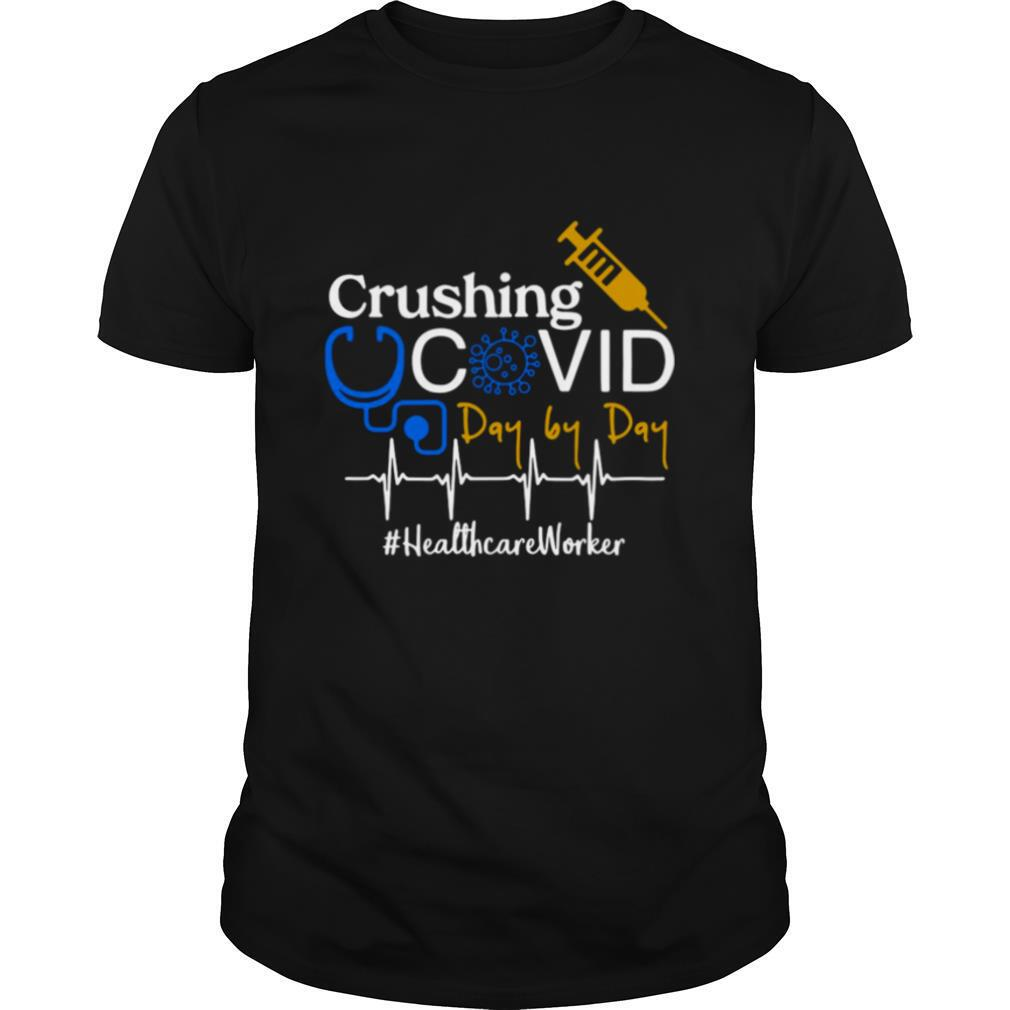 Crushing Covid Day By Day Healthcare Worker shirt