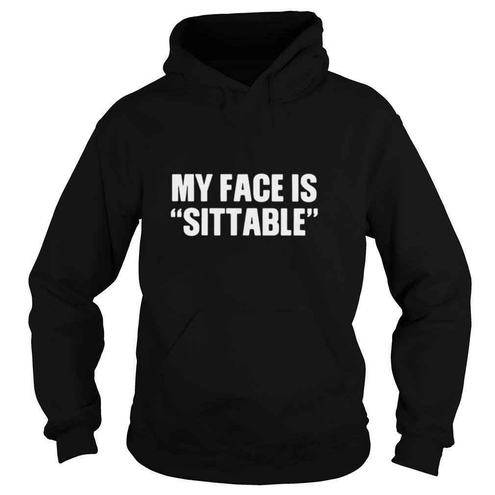 My Face Is Sittable shirt