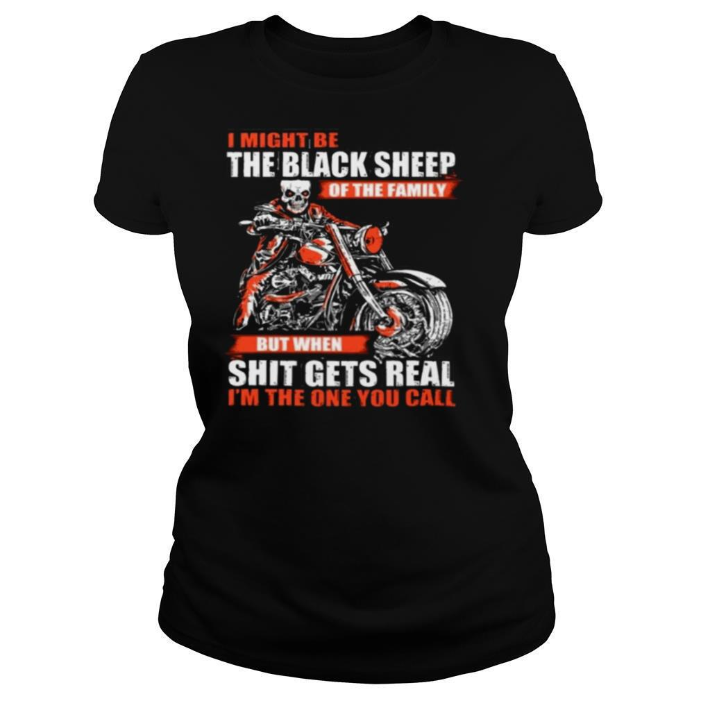 Skull Motorcycle I Might Be The Black Sheep Of The Family But When Shit Gets Real shirt