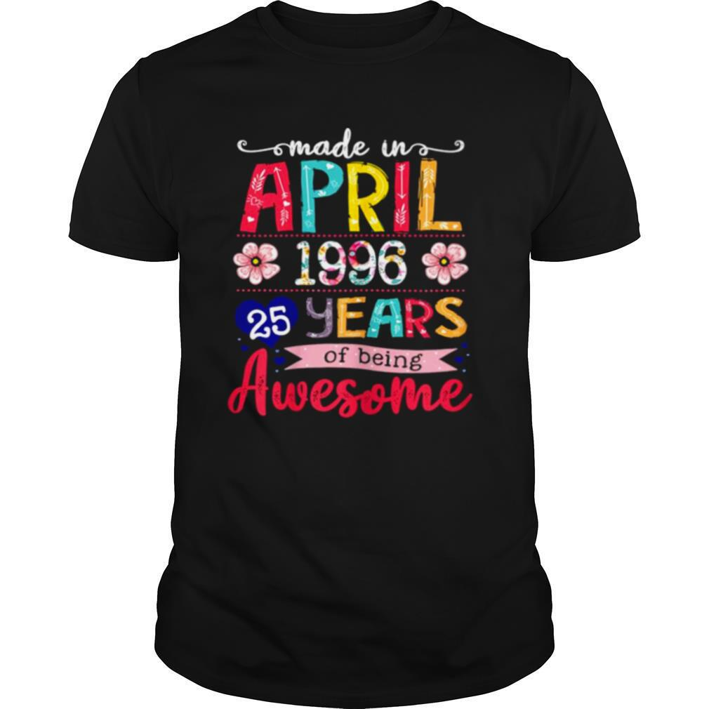 April Girls 1996 25th Birthday 25 Years Old Made In 1996 shirt