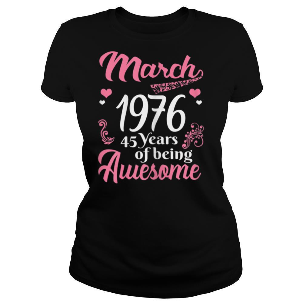 March Girls 1976 Birthday 45 Years Old Awesome Since 1976 T Shirt