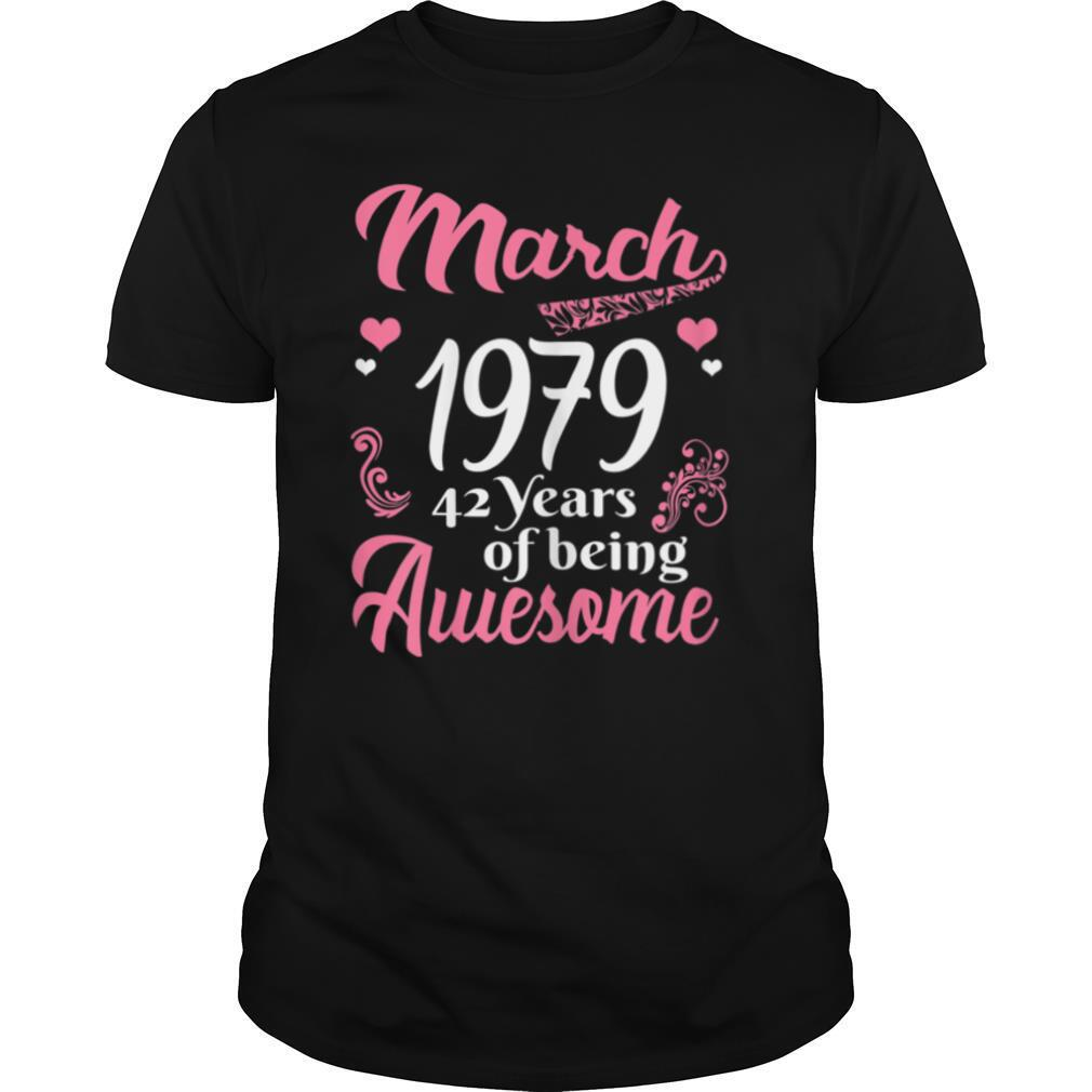 March Girls 1979 Birthday 42 Years Old Awesome Since 1979 T Shirt