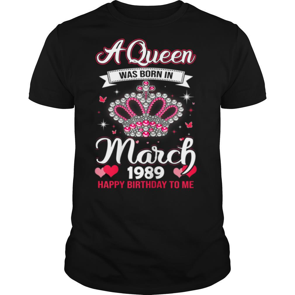 Queens are born in March 1989 Queens 32nd Birthday For Girl T Shirt