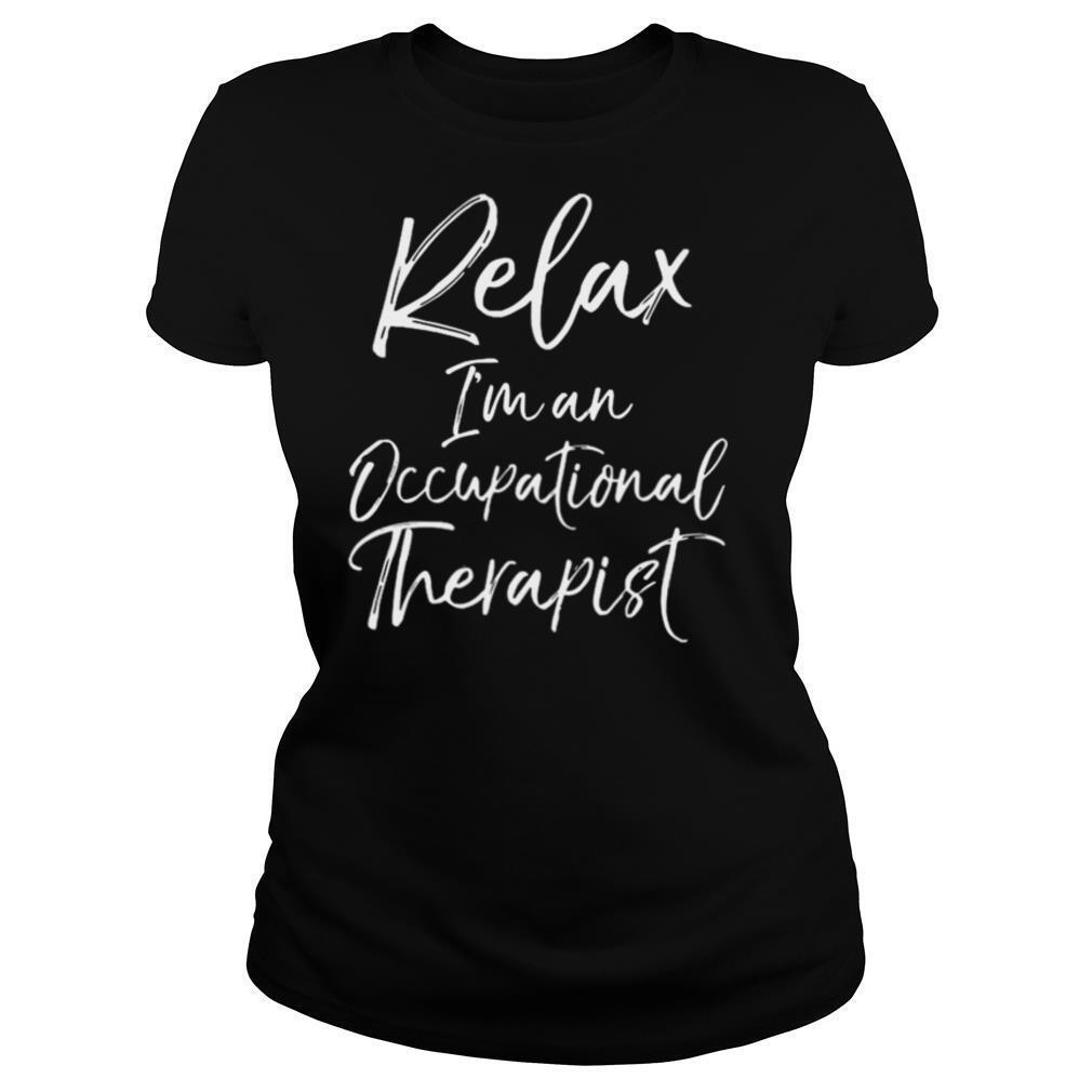 Relax Im and Occupational therapist shirt