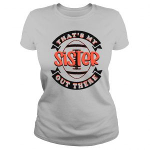 That's My Sister Out There Football Rugby For Mom Dad shirt