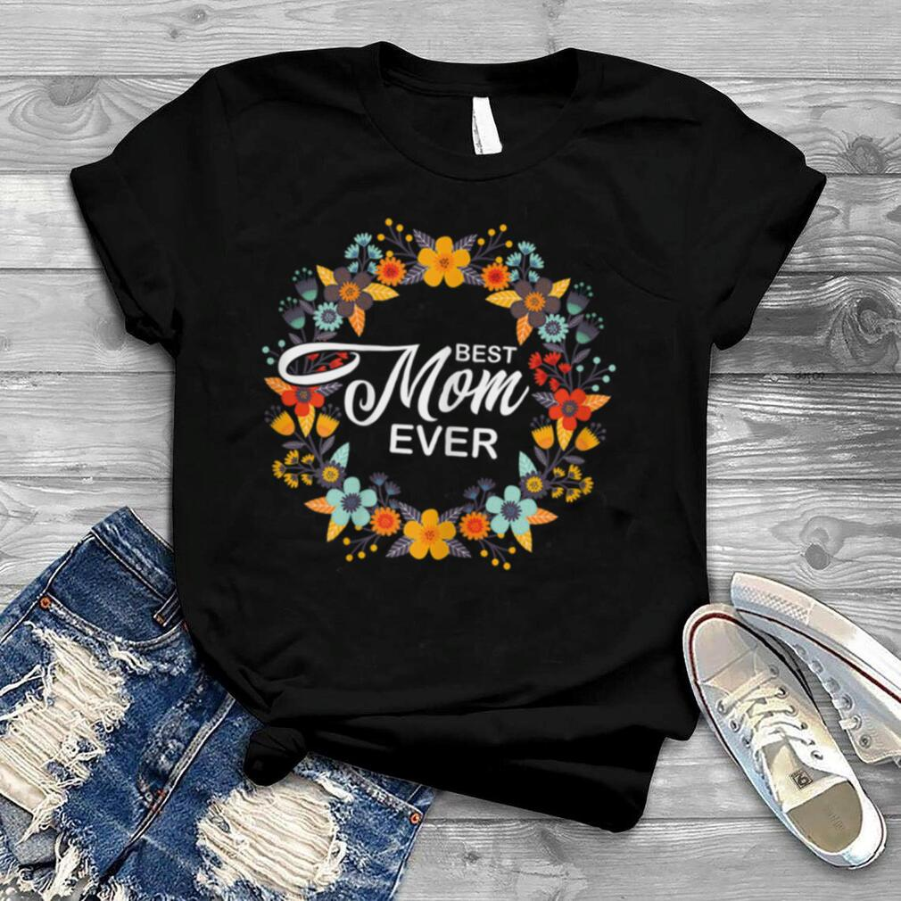 Womens Mothers Day T Shirt Best Mom Ever T Shirt