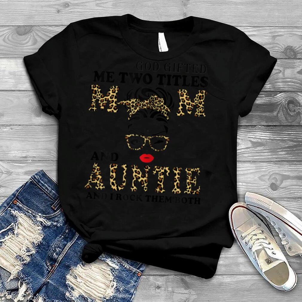 Womens God Gifted Me Two Title Mom And Auntie Leopard Mother's Day T Shirt