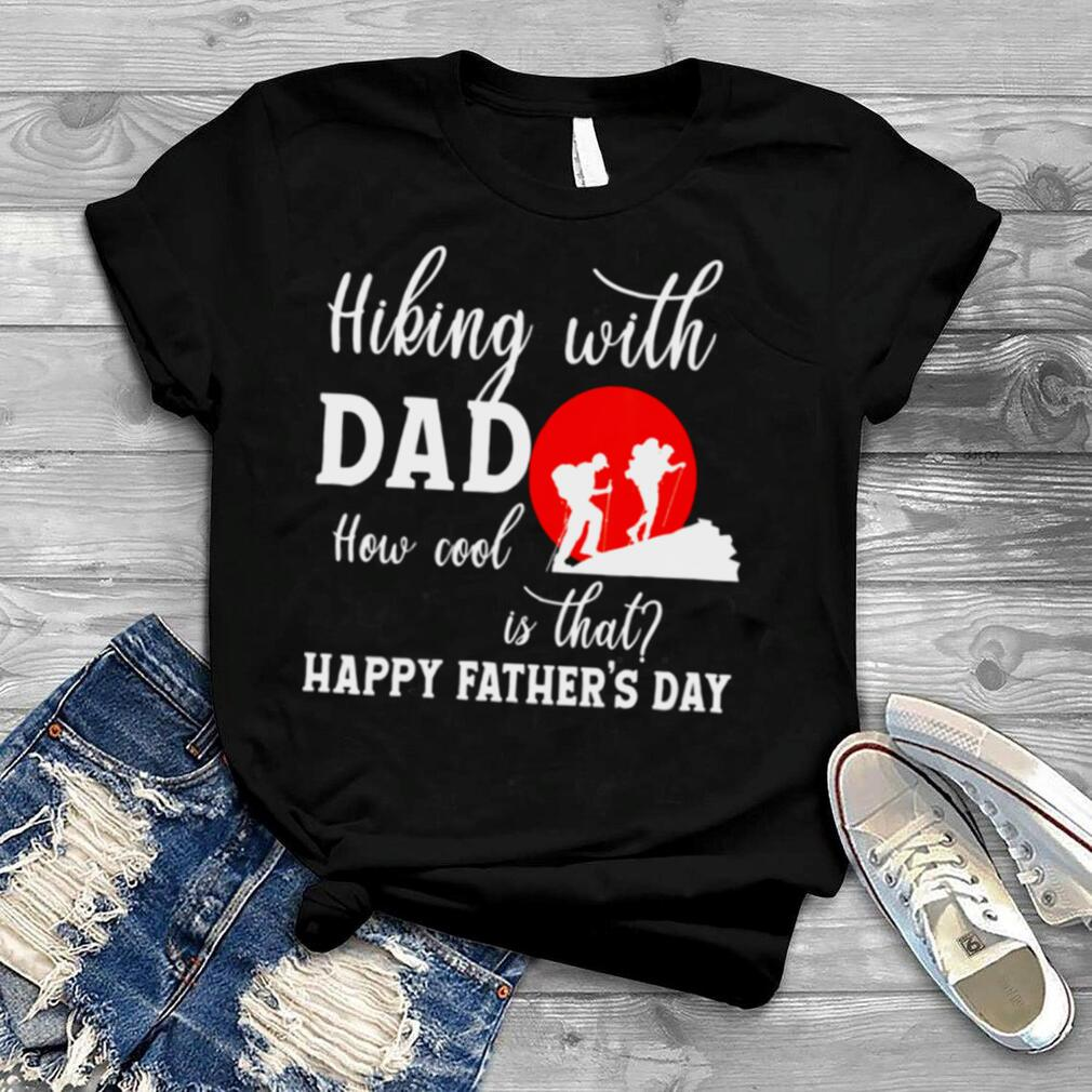 Hiking With Dad How Cool Is That Father's Day 2021 Hiking shirt