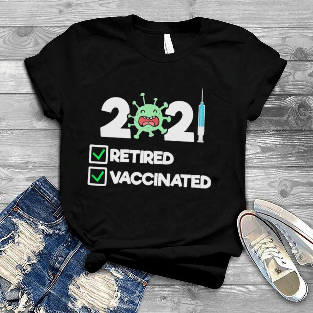 'm Retired and Vaccinated 2021 Shirt