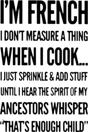 Im French I Dont Measure A Thing When I Cook I Just Sprinkle And Add Stuff Shirt