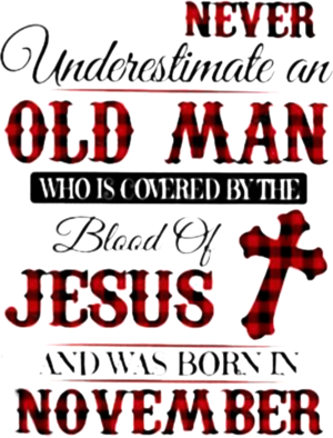 Never Underestimate An Old Man Who Is Covered By The Blood Of Jesus And Was Born In November Shirt