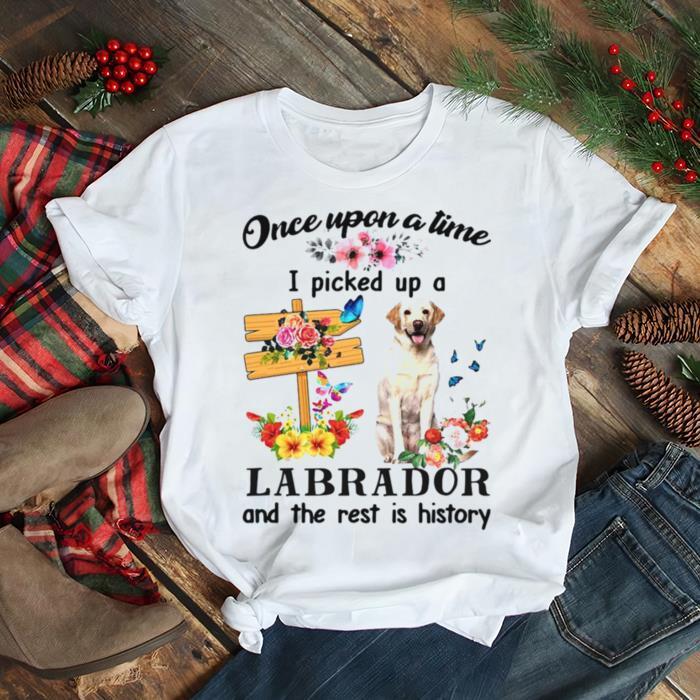 Yellow Labrador Dog Once Upon A Time I Picked Up A Labrador And The Rest Is History T shirt